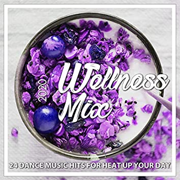 Wellness Mix 2020 -  24 Dance Music Hits For Heat Up Your Day
