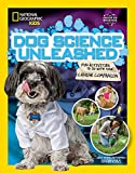 Dog Science Unleashed: Fun Activities to do with your Canine Companion (National Geographic Kids)