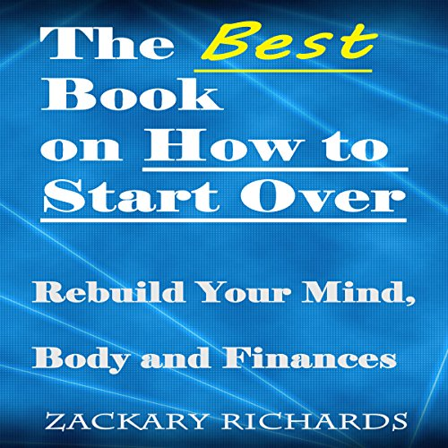 The Best Book on How to Start Over: Rebuild Your Mind, Body, & Finances audiobook cover art