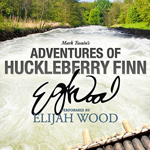 Adventures of Huckleberry Finn: A Signature Performance by Elijah Wood | Mark Twain