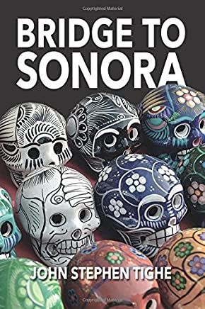 Bridge To Sonora: A novel by John Stephen Tighe (2016-06-28)