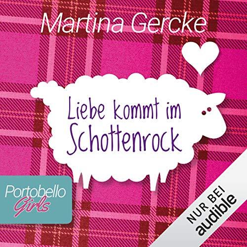 Liebe kommt im Schottenrock     Portobello Girls 1              Autor:                                                                                                                                 Martina Gercke                               Sprecher:                                                                                                                                 Dagmar Bittner                      Spieldauer: 8 Std. und 8 Min.     451 Bewertungen     Gesamt 4,2