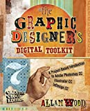 The Graphic Designer s Digital Toolkit: A Project-Based Introduction to Adobe Photoshop Creative Cloud, Illustrator Creative Cloud & InDesign Creative Cloud (Stay Current with Adobe Creative Cloud)