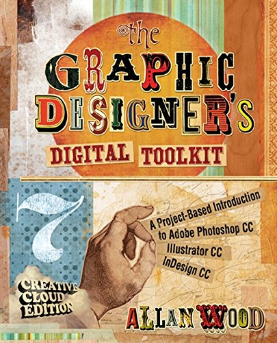 Compare Textbook Prices for The Graphic Designer's Digital Toolkit: A Project-Based Introduction to Adobe Photoshop Creative Cloud, Illustrator Creative Cloud & InDesign Creative Cloud Stay Current with Adobe Creative Cloud 7 Edition ISBN 9781305263659 by Wood, Allan