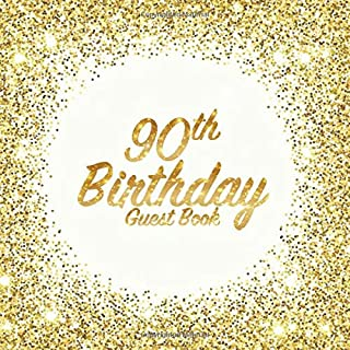 90th Birthday Guest Book: Party celebration keepsake for family and friends to write best wishes, messages or sign in (Square Golden Glitter Print)