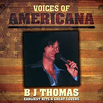 Voices Of Americana: B.J. Thomas - Earliest Hits & Great Covers
