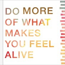 More: Do More of What Makes You Feel Alive — A perfect way to offer inspiration to those graduating, retiring, making a fresh start, or beginning a new adventure.