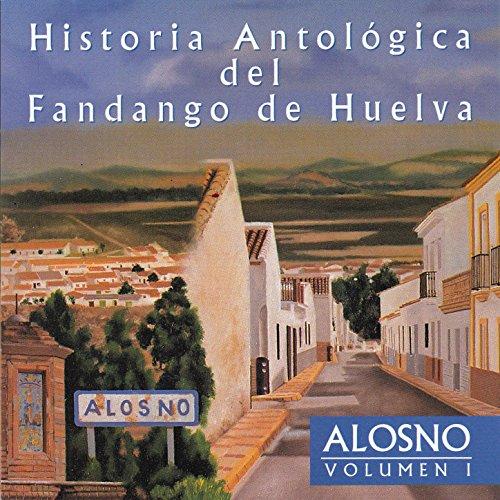 Historia Antológica del Fandango de Huelva: Alosno Vol. I