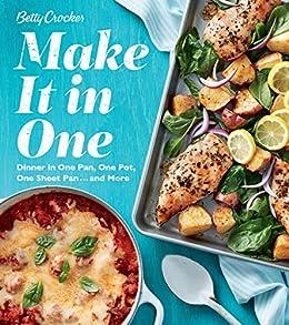 Betty Crocker Make It in One: Dinner in One Pan, One Pot, One Sheet Pan . . . and More by [Betty Crocker]