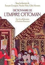 Dictionnaire de l'empire Ottoman - XVe-XXe siècle de François Georgeon