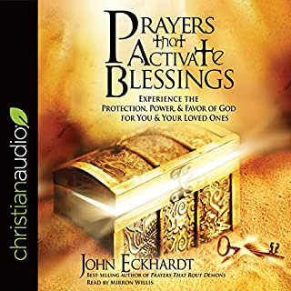 Prayers That Activate Blessings     Experience the Protection, Power, & Favor of God for You & Your Loved Ones              By:                                                                                                                                 John Eckhardt                               Narrated by:                                                                                                                                 Mirron Willis                      Length: 3 hrs and 22 mins     67 ratings     Overall 4.8