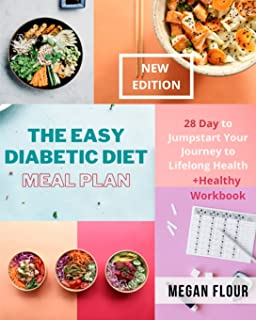 The Easy Diabetic Diet Meal Plan: 28 Day to Jumpstart Your Journey to Lifelong Health (+ Healthy Workbook)