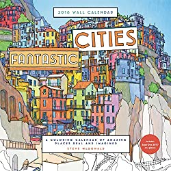 Fantastic Cities 2018 Wall Calendar A Coloring Of Amazing Places Real And Imagined