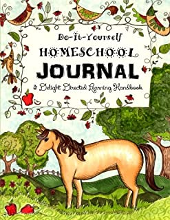 Do It Yourself Homeschool Journal: & Delight Directed Learning Handbook (Home Learning Guides) (Volume 1)