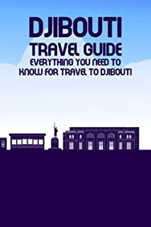 Djibouti Travel Guide: Everything You Need to Know for Travel to Djibouti: The Ultimate Guide to Travel in Djibouti