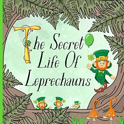 The Secret Life Of Leprechauns: St. Patricks Day Picture Book For Preschool...