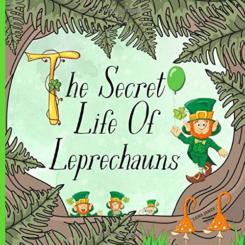 The Secret Life Of Leprechauns: St. Patricks Day Picture Book For Preschool...