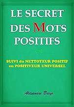 Le Secret des Mots Positifs: Suivi du Nettoyeur Positif ou Positiveur Universel (French Edition)