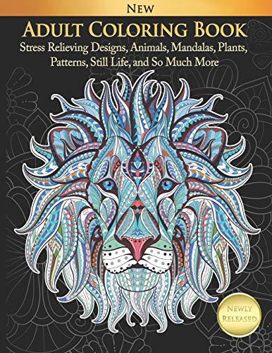 Adult Coloring Book Stress Relieving Designs, Animals, Mandalas, Plants, Patterns, Still Life, and...
