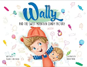 Wally and the Sweet Mountain Candy Factory: An interactive story for the whole family that gets kids moving!