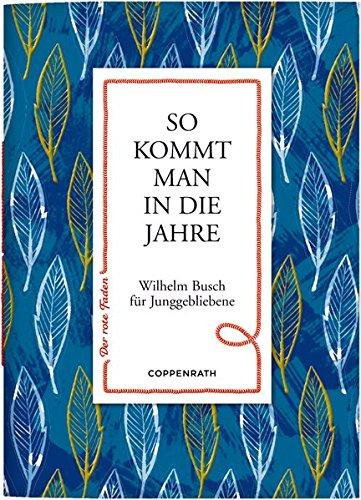 So kommt man in die Jahre: Wilhelm Busch...