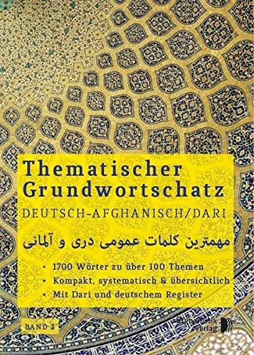 Grundwortschatz Deutsch - Afghanisch / Dari BAND 2: Thematisches Lern- und Nachschlagwerk: Thematisches Lern- und Nachschlagebuch