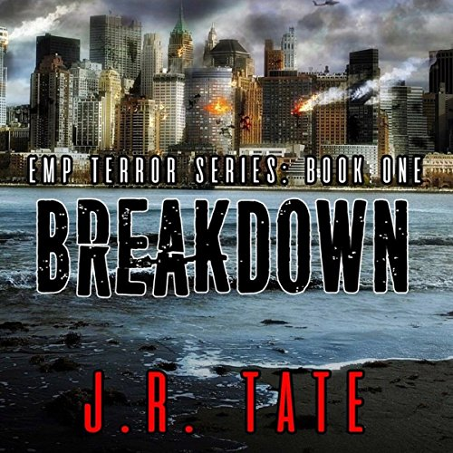 Breakdown: An EMP Survival Thriller     The EMP Terror Series, Book 1              By:                                                                                                                                 J. R. Tate                               Narrated by:                                                                                                                                 Scott Ellis                      Length: 8 hrs and 18 mins     56 ratings     Overall 3.7