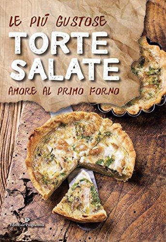 Le più gustose torte salate. Amore al primo forno
