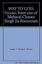 WAY TO GOD: Extract from one of Maharaj Charan Singh Ji