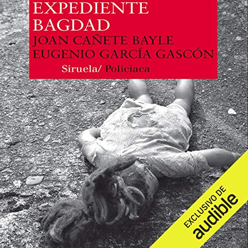 Expediente Bagdad                   By:                                                                                                                                 Joan Cañete Bayle,                                                                                        Eugenio García Gascón                               Narrated by:                                                                                                                                 Eduardo Wasveiler                      Length: 8 hrs and 31 mins     2 ratings     Overall 4.5