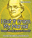 I Got It from My Mama! Gregor Mendel Explains Heredity - Science Book Age 9 | Children's Biology Books (English Edition)