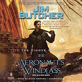 The Aeronaut's Windlass     The Cinder Spires, Book 1              By:                                                                                                                                 Jim Butcher                               Narrated by:                                                                                                                                 Euan Morton                      Length: 21 hrs and 39 mins     14,446 ratings     Overall 4.6