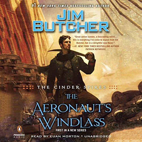 The Aeronaut's Windlass     The Cinder Spires, Book 1              By:                                                                                                                                 Jim Butcher                               Narrated by:                                                                                                                                 Euan Morton                      Length: 21 hrs and 39 mins     14,433 ratings     Overall 4.6