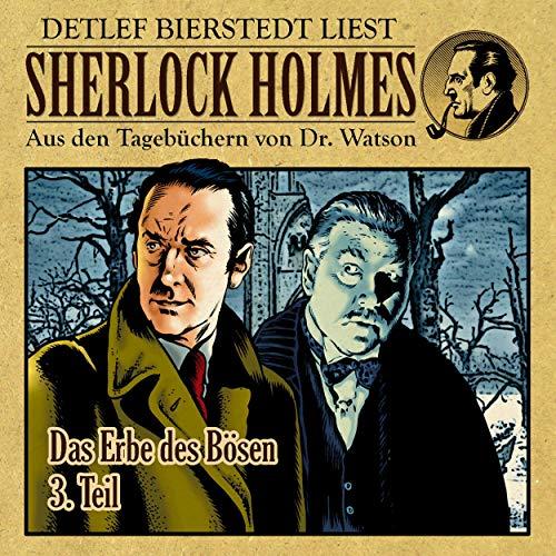 Das Erbe des Bösen, Teil 3     Sherlock Holmes - Aus den Tagebüchern von Dr. Watson              Autor:                                                                                                                                 Gunter Arentzen                               Sprecher:                                                                                                                                 Detlef Bierstedt                      Spieldauer: 49 Min.     Noch nicht bewertet     Gesamt 0,0