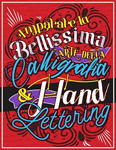 Imparare la Bellissima Arte Della Calligrafia & Hand Lettering: Il modo moderno di rilassarsi in modo creativo con pagine di pratica e altro ancora!