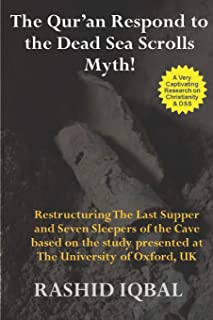 The Qur'an Respond to the Dead Sea Scrolls Myth: Restructuring Seven Sleepers of the Cave and the Last Supper Milieu. Base...
