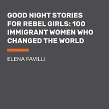 Good Night Stories for Rebel Girls: 100 Immigrant Women Who Changed the World: Good Night Stories for Rebel Girls, Book 3