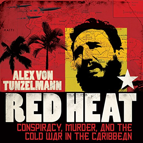 Red Heat     Conspiracy, Murder, and the Cold War in the Caribbean              By:                                                                                                                                 Alex von Tunzelmann                               Narrated by:                                                                                                                                 Sarah Coomes                      Length: 19 hrs and 55 mins     59 ratings     Overall 3.9