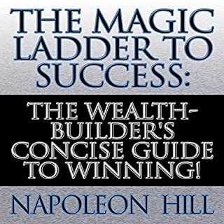 The Magic Ladder to Success     The Wealth-Builder's Concise Guide to Winning!              Written by:                                                                                                                                 Napoleon Hill                               Narrated by:                                                                                                                                 Sean Pratt                      Length: 5 hrs and 5 mins     Not rated yet     Overall 0.0