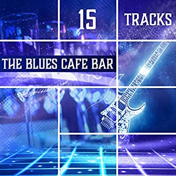 The Blues Cafe Bar (15 Tracks - The Best Relaxing Blues Collection, Instrumental Music Moods)