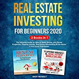 Real Estate Investing Books! - Real Estate Investing for Beginners 2020 - 2 Books in 1: The Ultimate Guide on How to Make Money with Rental Properties, Flipping Houses, Real Estate Wholesaling & the Basics of Real Estate Negotiation