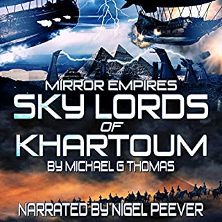 Mirror Empires: Sky Lords of Khartoum                   By:                                                                                                                                 Michael G. Thomas                               Narrated by:                                                                                                                                 Nigel Peever                      Length: 8 hrs and 19 mins     7 ratings     Overall 4.9