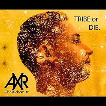 Tribe or Die.