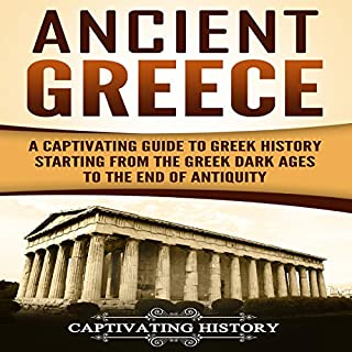Ancient Greece     A Captivating Guide to Greek History Starting from the Greek Dark Ages to the End of Antiquity              By:                                                                                                                                 Captivating History                               Narrated by:                                                                                                                                 Duke Holm                      Length: 1 hr and 59 mins     8 ratings     Overall 4.9