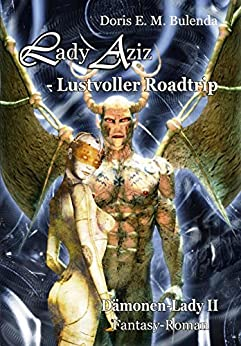Lady Aziz - Road-Trip - Dämonen-Lady Band 2 - Fantasy-Roman (German Edition) by [Doris E. M. Bulenda]