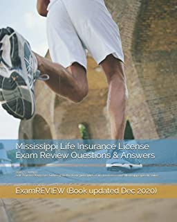 Mississippi Life Insurance License Exam Review Questions & Answers 2016/17 Edition: Self-Practice Exercises focusing on th...