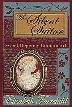 The Silent Suitor, A Regency Romance (Sweet Regency Romance Book 1) by [Elisabeth Fairchild]