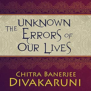 The Unknown Errors of Our Lives     Stories              Written by:                                                                                                                                 Chitra Banerjee Divakaruni                               Narrated by:                                                                                                                                 Deepti Gupta                      Length: 6 hrs and 29 mins     Not rated yet     Overall 0.0
