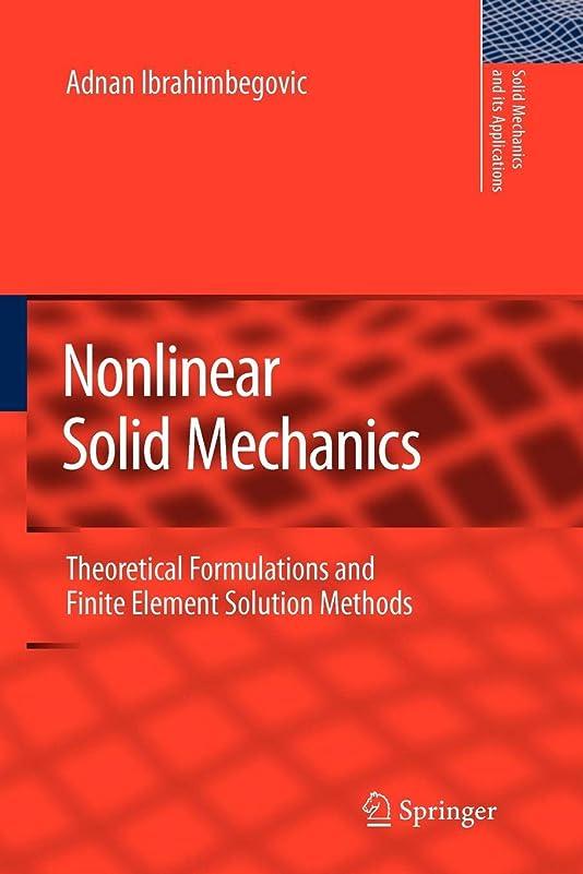 鹿リーク高架Nonlinear Solid Mechanics: Theoretical Formulations and Finite Element Solution Methods (Solid Mechanics and Its Applications)