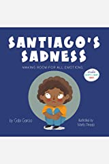 Santiago's Sadness: Making Room for All Emotions (Growing Heart & Minds) Kindle Edition